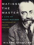 Matisse the Master: A Life of Henri Matisse: the Conquest of Colour, 1909-1954 (Paperback)