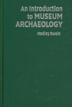 An Introduction to Museum Archaeology (Hardcover)