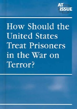 How Should the United States Treat Prisoners in the War on Terror? (Hardcover)