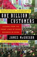 One Billion Customers: Lessons from the Front Lines of Doing Business in China (Paperback)
