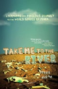 Take Me to the River: A Wayward and Perilous Journey to the World Series of Poker (Paperback)