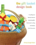 The Gift Basket Design Book: Everything You Need to Know to Create Beautiful, Professional-Looking Gift Baskets f... (Paperback)
