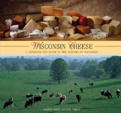 Wisconsin Cheese: A Cookbook and Guide to the Cheeses of Wisconsin (Paperback)