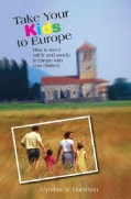 Take Your Kids to Europe: How to Travel Safely (And Sanely) in Europe With Your Children (Paperback)