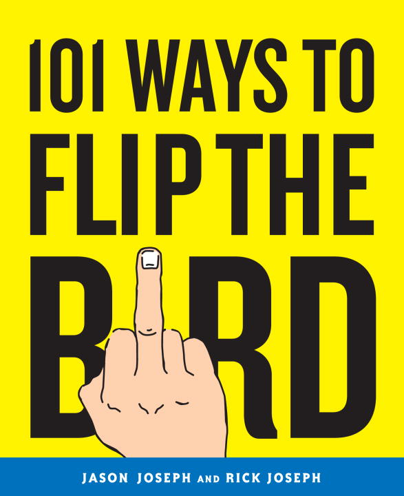 101 Ways to Flip the Bird (Paperback)