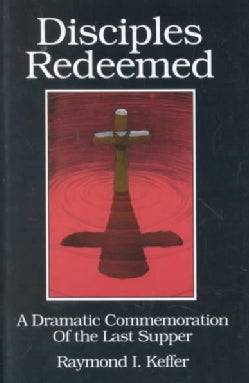 Disciples Redeemed: A Dramatic Commemoration of the Last Supper (Paperback)