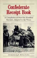 Confederate Receipt Book: A Compilation of over One Hundred Receipts, Adapted to the Times (Paperback)