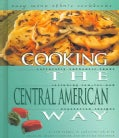 Cooking The Central American Way: Culturally Authentic Foods, Including Low-Fat And Vegetatian Recipes (Hardcover)