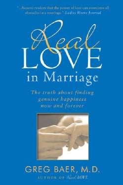 Real Love in Marriage: The Truth About Finding Genuine Happiness Now and Forever (Paperback)