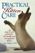 Practical Kitten Care: An Easy-To-Use Guide for the Health and Care of Your Kitten (Paperback)