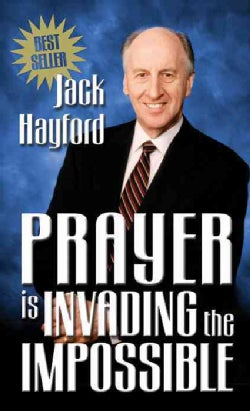 Prayer Is Invading the Impossible (Paperback)