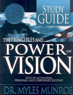 The Principles and Power of Vision: Keys to Achieving Personal and Corporate Destiny (Paperback)