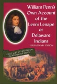 William Penn's Own Account of the Lenni Lenape or Delaware Indians (Paperback)