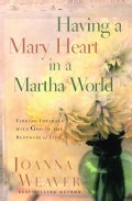 Having a Mary Heart in a Martha World: Finding Intimacy With God in the Busyness of Life (Hardcover)
