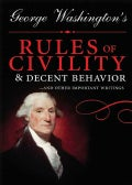 George Washington's Rules of Civility & Decent Behavior: ...and Other Writings (Hardcover)