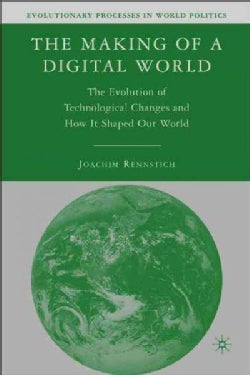 The Making of a Digital World: The Evolution of Technological Change and How It Shaped Our World (Hardcover)