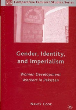 Gender, Identity, and Imperialism: Women Development Workers in Pakistanc (Hardcover)