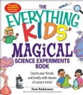 The Everything Kids' Magical Science Experiments Book: Dazzle Your Friends and Family by Making Magical Things Ha... (Paperback)