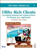 Filthy Rich Clients: Developing Animated and Graphical Effects for Desktop Java Applications (Paperback)