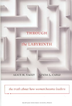 Through the Labyrinth: The Truth About How Women Become Leaders (Hardcover)
