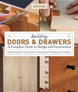 Building Doors & Drawers: A Complete Guide to Design and Construction (Paperback)