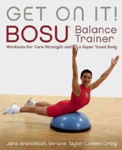 Get on It!: BOSU Balance Trainer Workouts for Core Strength and a Super-Toned Body (Paperback)