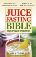 The Juice Fasting Bible: Discover the Power of an All-juice Diet to Restore Good Health, Lose Weight and Increase... (Paperback)