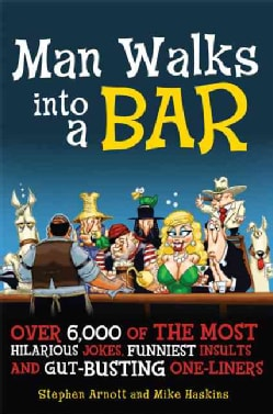 Man Walks into a Bar: Over 6,000 of the Most Hilarious Jokes, Funniest Insults, and Gut-Busting One-Liners (Paperback)