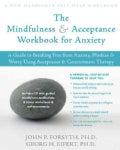 The Mindfulness and Accceptance Workbook for Anxiety: A Guide to Breaking Free from Anxiety, Phobias, and Worry Using Accepta...