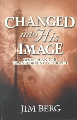 Changed into His Image: God's Plan for Transforming Your Life (Paperback)