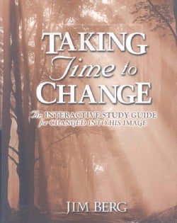 Taking Time To Change: An Interactive Study Guide For Changed Into His Image (Paperback)