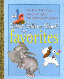 Little Golden Book Favorites 1: The Poky Little Puppy, Scuffy the Tugboat, the Saggy Baggy Elephant (Hardcover)