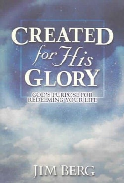 Created for His Glory: God's Purpose for Redeeming Your Life (Paperback)
