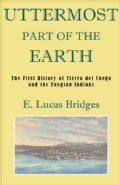 The Uttermost Part of the Earth: A History of Tierra Del Fuego and the Fuegians (Hardcover)