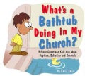 What is a bathtub doing in the Church?: 15 Questions Kids Ask About Baptism, Salvation and Snorkels (Paperback)