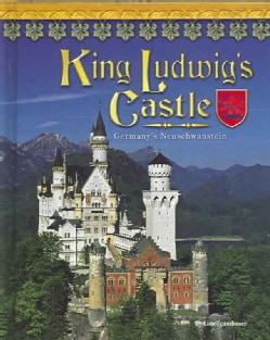 King Ludwig's Castle: Germany's Neuschwanstein (Hardcover)