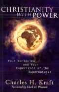 Christianity With Power: Your Worldview and Your Experience of the Supernatural (Paperback)