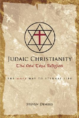 Judaic Christianity: The One True Religion