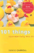 101 Things Your New Baby Will Do: A Self-Help Guide for First-Time Parents (Paperback)