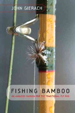 Fishing Bamboo: An Angler's Passion for the Traditional Fly Rod (Paperback)
