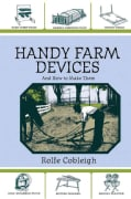 Handy Farm Devices and How to Make Them: A Classic of American Invention and Know How (Paperback)