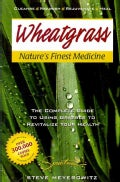 Wheatgrass Nature's Finest Medicine: The Complete Guide to Using Grass Foods & Juices to Help Your Health (Paperback)