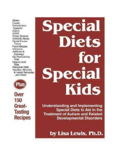 Special Diets for Special Kids: Understanding and Implementing a Gluten and Casein Free Diet to Aid in the Treatment of Autism a