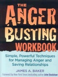 The Anger Busting Workbook: Simple, Powerful Techniques for Managing Anger and Saving Relationships (Paperback)