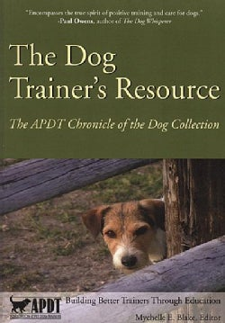 The Dog Trainer's Resource: The APDT Chronicle of the Dog Collection (Paperback)