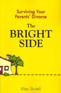 The Bright Side: Surviving Your Parents' Divorce (Paperback)