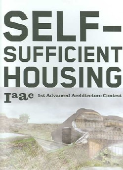 Self-Sufficient Housing: 1st Advanced Architecture Contest (Paperback)