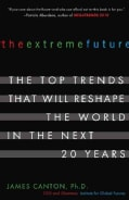 The Extreme Future: The Top Trends That Will Reshape the World in the Next 20 Years (Paperback)