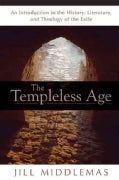 The Templeless Age: An Introduction to the History, Literature, and Theology of the Exile (Paperback)