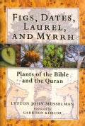 Figs, Dates, Laurel, and Myrrh: Plants of the Bible and the Quran (Hardcover)